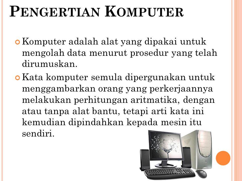 S ISTEM K OMPUTER Sistem Komputer adalah elemen-elemen yang terkait untuk menjalankan suatu aktivitas dengan menggunakan komputer.