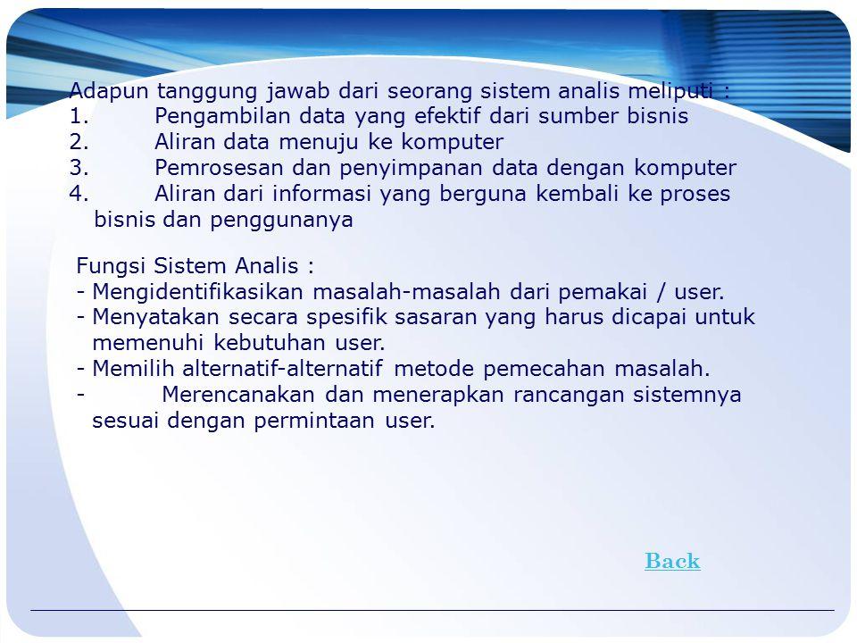Adapun tanggung jawab dari seorang sistem analis meliputi : 1. Pengambilan data yang efektif dari sumber bisnis 2. Aliran data menuju ke komputer 3. P