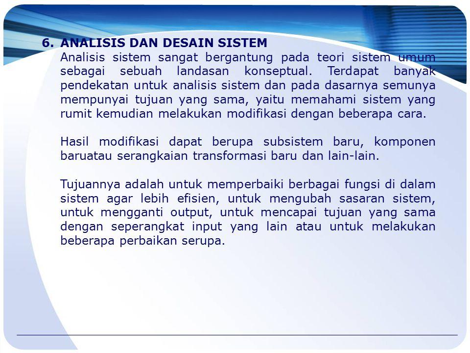 6.ANALISIS DAN DESAIN SISTEM Analisis sistem sangat bergantung pada teori sistem umum sebagai sebuah landasan konseptual. Terdapat banyak pendekatan u