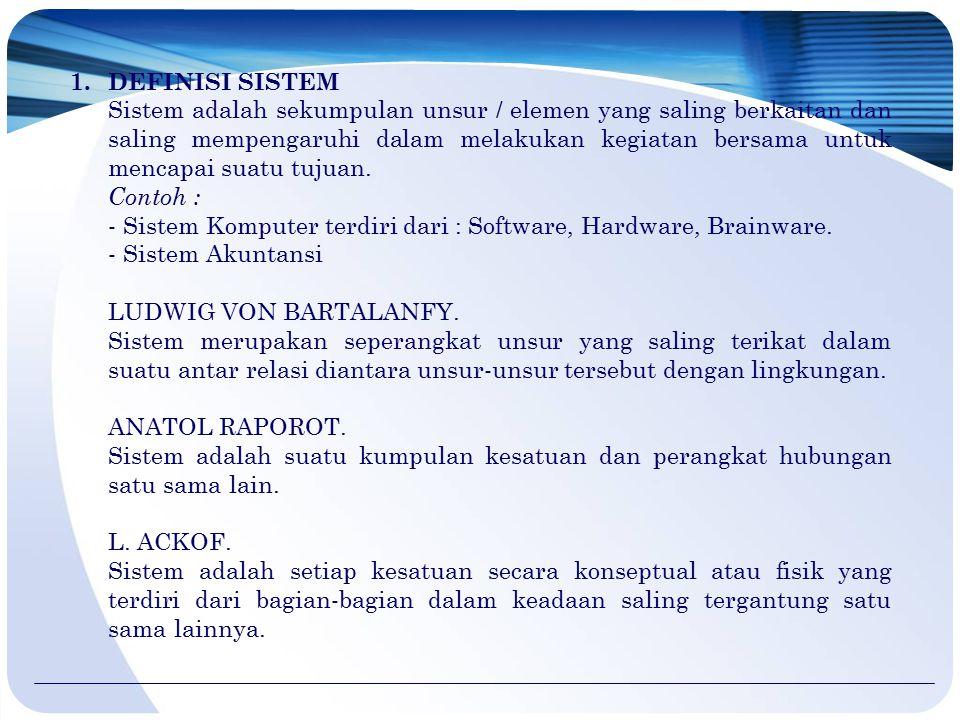 1. DEFINISI SISTEM Sistem adalah sekumpulan unsur / elemen yang saling berkaitan dan saling mempengaruhi dalam melakukan kegiatan bersama untuk mencap