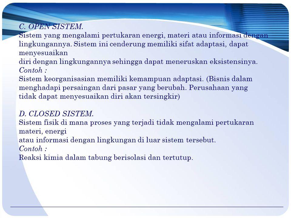 C. OPEN SISTEM. Sistem yang mengalami pertukaran energi, materi atau informasi dengan lingkungannya. Sistem ini cenderung memiliki sifat adaptasi, dap
