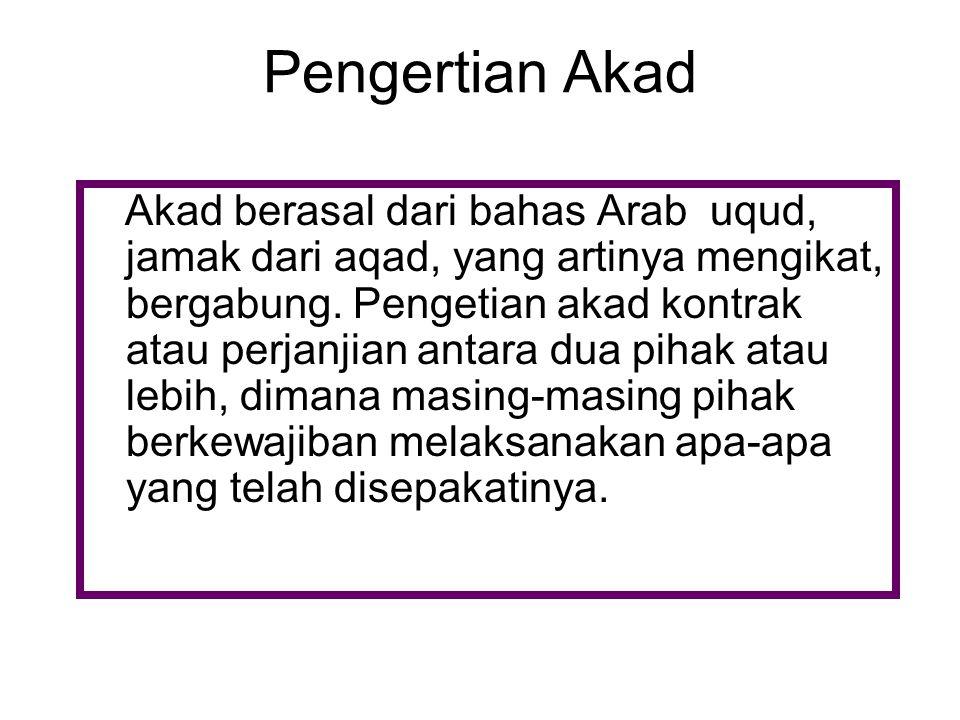 Akad berasal dari bahas Arab uqud, jamak dari aqad, yang artinya mengikat, bergabung. Pengetian akad kontrak atau perjanjian antara dua pihak atau leb
