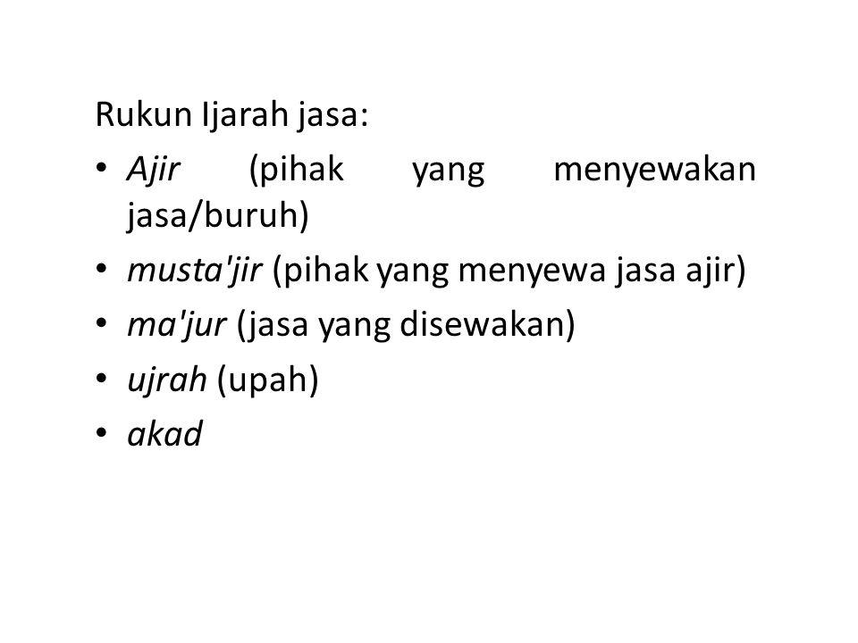 Rukun Ijarah jasa: Ajir (pihak yang menyewakan jasa/buruh) musta jir (pihak yang menyewa jasa ajir) ma jur (jasa yang disewakan) ujrah (upah) akad