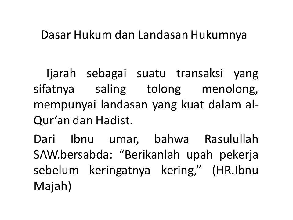 Dasar Hukum dan Landasan Hukumnya Ijarah sebagai suatu transaksi yang sifatnya saling tolong menolong, mempunyai landasan yang kuat dalam al- Qur'an dan Hadist.