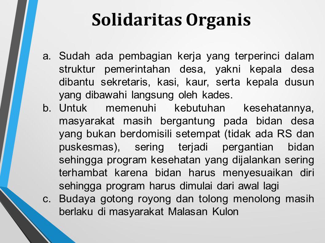 Solidaritas Organis a.Sudah ada pembagian kerja yang terperinci dalam struktur pemerintahan desa, yakni kepala desa dibantu sekretaris, kasi, kaur, se