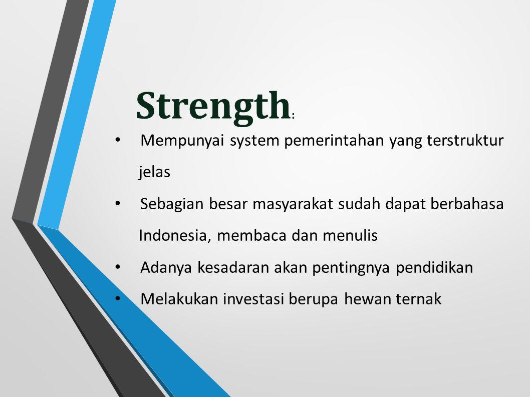 Mempunyai system pemerintahan yang terstruktur jelas Sebagian besar masyarakat sudah dapat berbahasa Indonesia, membaca dan menulis Adanya kesadaran a