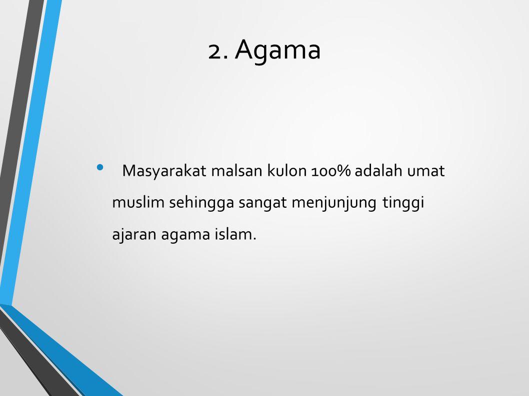 2. Agama Masyarakat malsan kulon 100% adalah umat muslim sehingga sangat menjunjung tinggi ajaran agama islam.