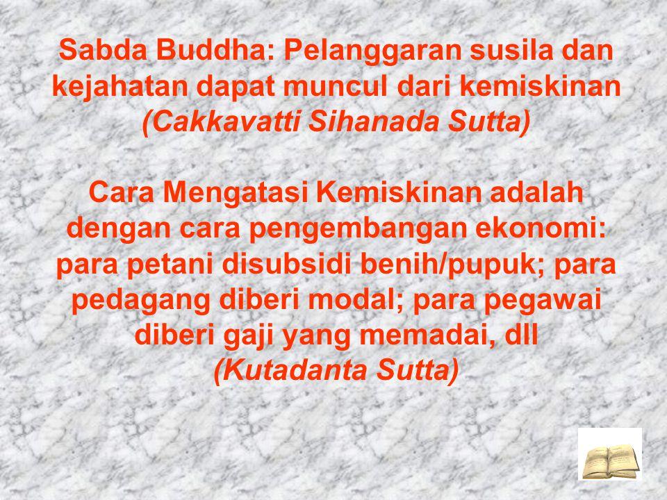 Sabda Buddha: Pelanggaran susila dan kejahatan dapat muncul dari kemiskinan (Cakkavatti Sihanada Sutta) Cara Mengatasi Kemiskinan adalah dengan cara p