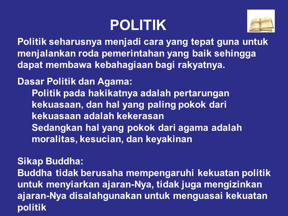 Politik seharusnya menjadi cara yang tepat guna untuk menjalankan roda pemerintahan yang baik sehingga dapat membawa kebahagiaan bagi rakyatnya. Dasar