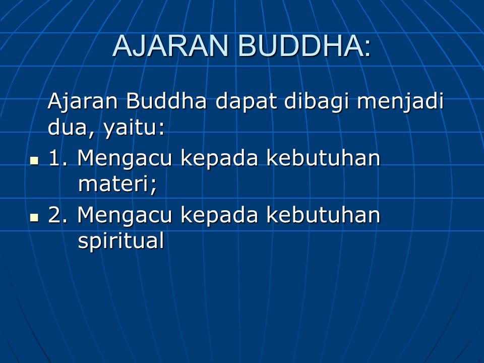 AJARAN BUDDHA: Ajaran Buddha dapat dibagi menjadi dua, yaitu: 1. Mengacu kepada kebutuhan materi; 1. Mengacu kepada kebutuhan materi; 2. Mengacu kepad