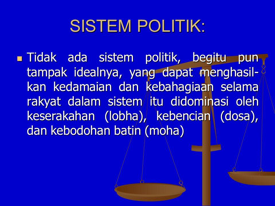 SISTEM POLITIK: Tidak ada sistem politik, begitu pun tampak idealnya, yang dapat menghasil- kan kedamaian dan kebahagiaan selama rakyat dalam sistem i