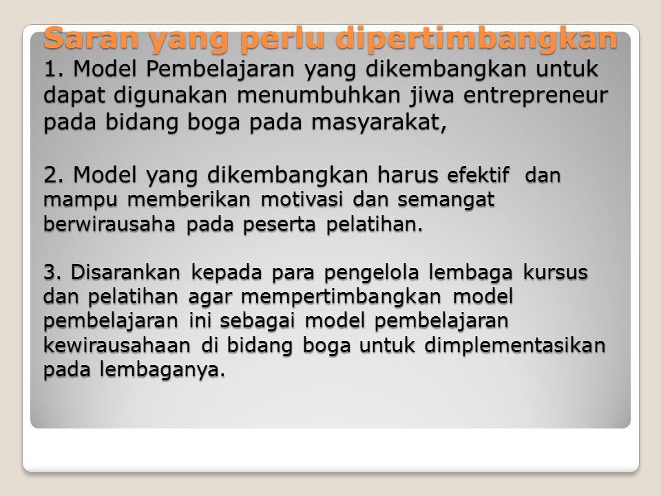 Saran yang perlu dipertimbangkan 1. Model Pembelajaran yang dikembangkan untuk dapat digunakan menumbuhkan jiwa entrepreneur pada bidang boga pada mas