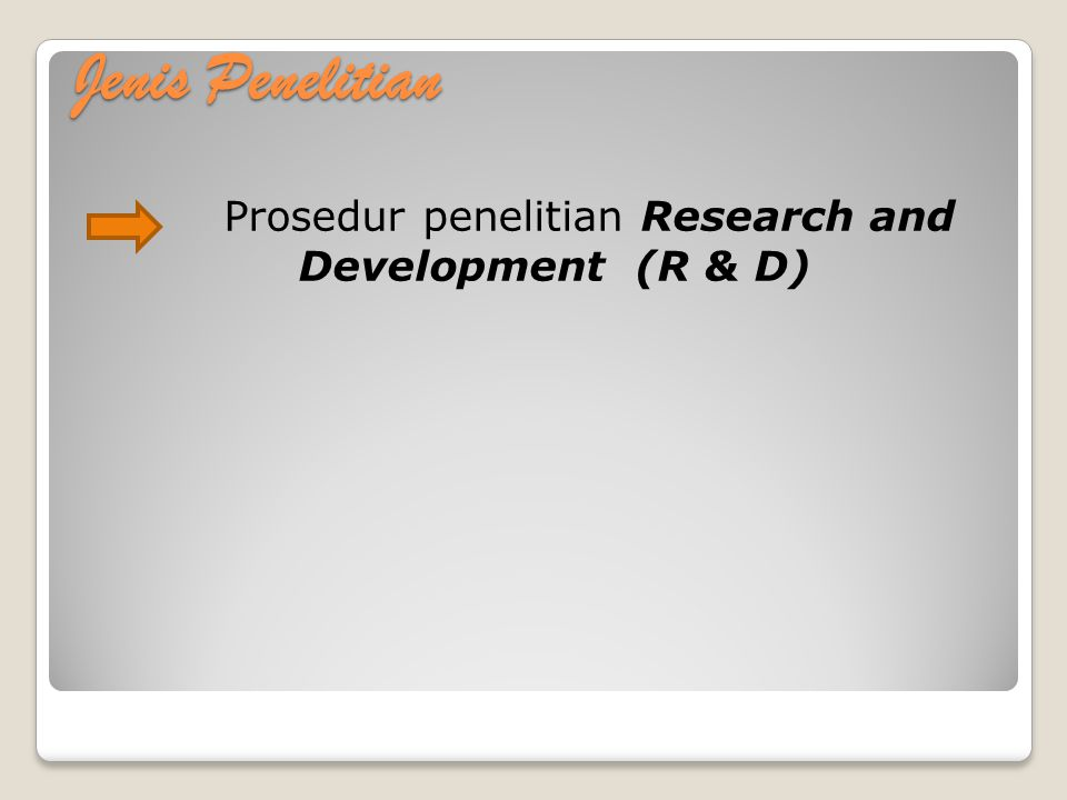 Jenis Penelitian Prosedur penelitian Research and Development (R & D)