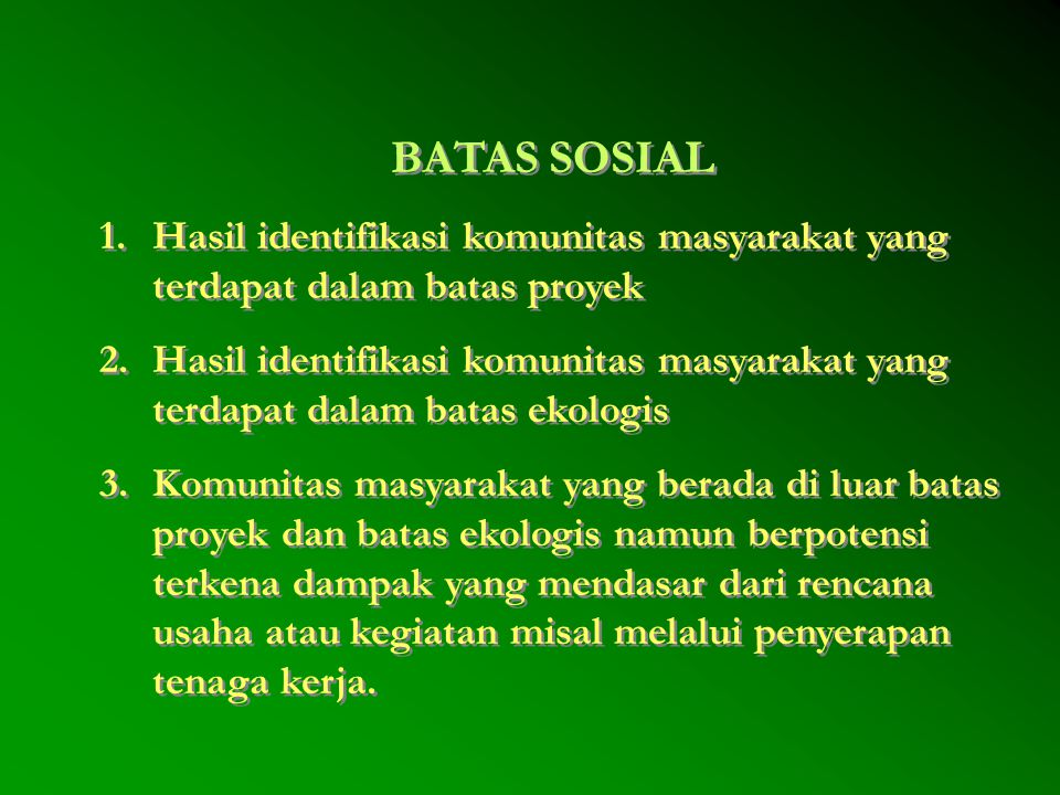 BATAS SOSIAL 1.Hasil identifikasi komunitas masyarakat yang terdapat dalam batas proyek 2.Hasil identifikasi komunitas masyarakat yang terdapat dalam
