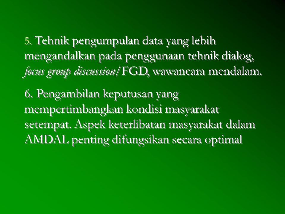 5. Tehnik pengumpulan data yang lebih mengandalkan pada penggunaan tehnik dialog, focus group discussion/FGD, wawancara mendalam. 6. Pengambilan keput
