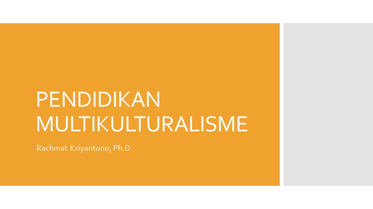 PENDIDIKAN MULTIKULTURALISME Rachmat Kriyantono, Ph.D