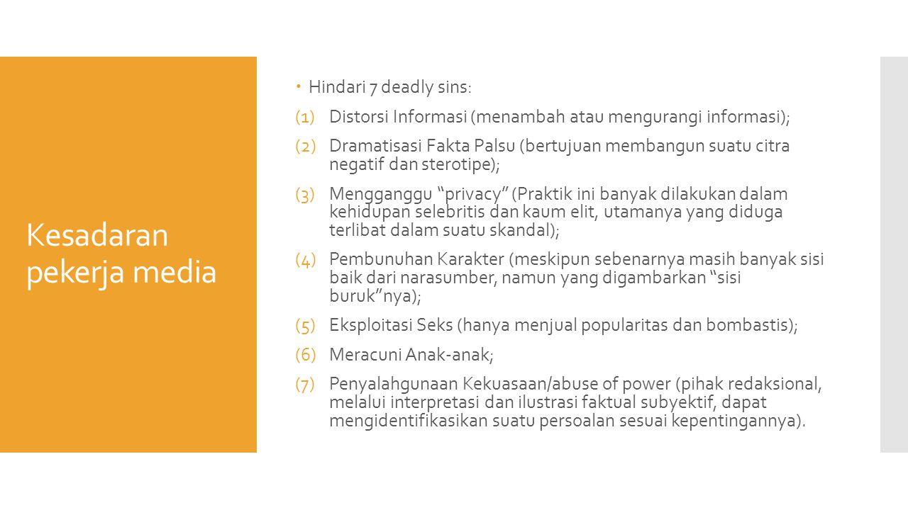 Kesadaran pekerja media  Hindari 7 deadly sins: (1)Distorsi Informasi (menambah atau mengurangi informasi); (2)Dramatisasi Fakta Palsu (bertujuan mem
