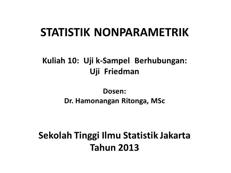 STATISTIK NONPARAMETRIK Kuliah 10: Uji k-Sampel Berhubungan: Uji Friedman Dosen: Dr. Hamonangan Ritonga, MSc Sekolah Tinggi Ilmu Statistik Jakarta Tah