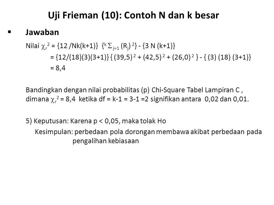 Uji Frieman (10): Contoh N dan k besar  Jawaban Nilai  r 2 = {12 /Nk(k+1)} { k  j=1 (R j ) 2 } - {3 N (k+1)} = {12/(18)(3)(3+1)} { (39,5) 2 + (42,5