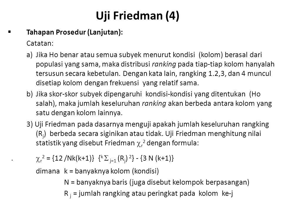 Uji Friedman (4)  Tahapan Prosedur (Lanjutan): Catatan: a)Jika Ho benar atau semua subyek menurut kondisi (kolom) berasal dari populasi yang sama, ma