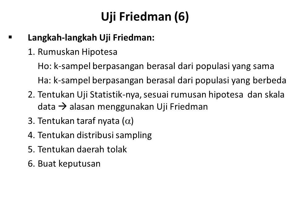 Uji Friedman (6)  Langkah-langkah Uji Friedman: 1.Rumuskan Hipotesa Ho: k-sampel berpasangan berasal dari populasi yang sama Ha: k-sampel berpasangan