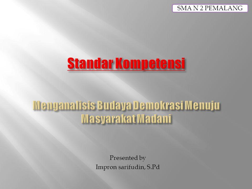 Presented by Impron sarifudin, S.Pd SMA N 2 PEMALANG