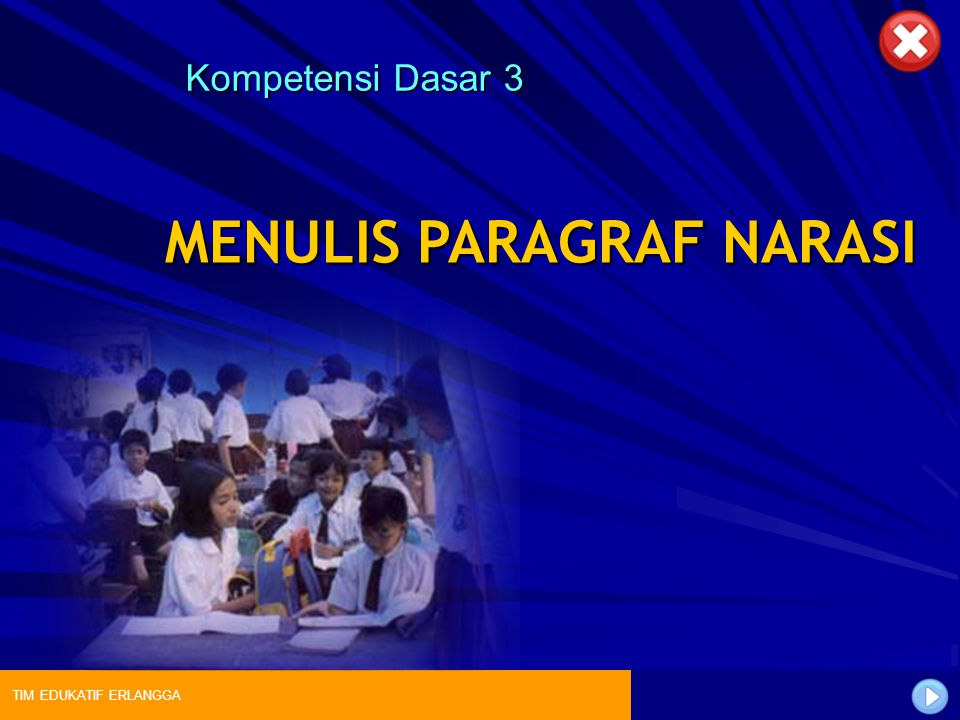 TIM EDUKATIF ERLANGGA Kompetensi Dasar 3 TIM EDUKATIF ERLANGGA MENULIS PARAGRAF NARASI