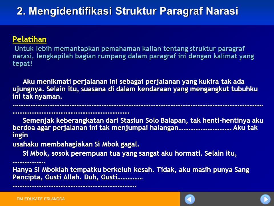 TIM EDUKATIF ERLANGGA 2. Mengidentifikasi Struktur Paragraf Narasi Pelatihan Untuk lebih memantapkan pemahaman kalian tentang struktur paragraf narasi