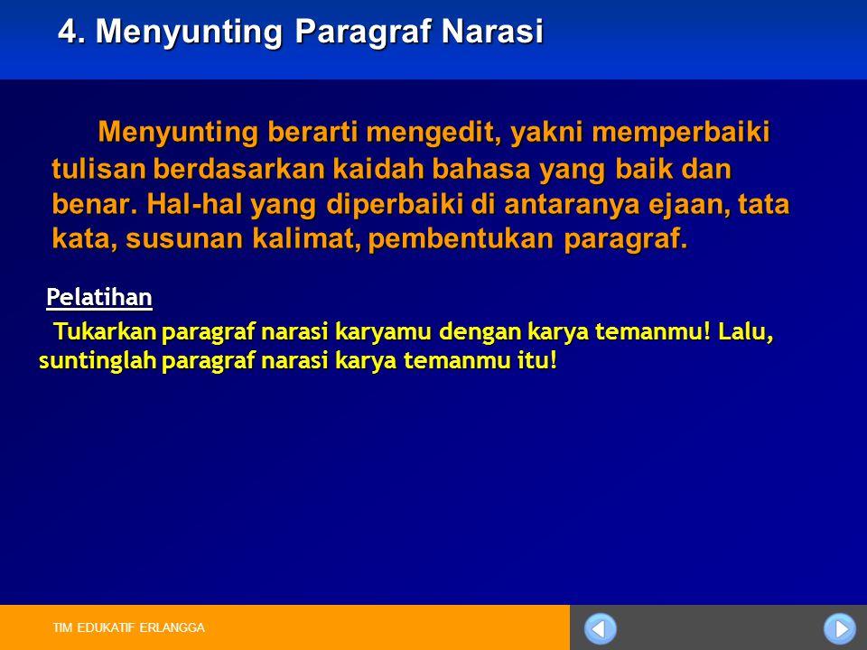 TIM EDUKATIF ERLANGGA 4. Menyunting Paragraf Narasi Menyunting berarti mengedit, yakni memperbaiki tulisan berdasarkan kaidah bahasa yang baik dan ben