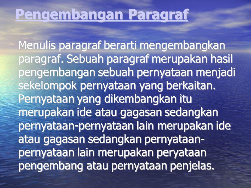 Menulis paragraf berarti mengembangkan paragraf. Sebuah paragraf merupakan hasil pengembangan sebuah pernyataan menjadi sekelompok pernyataan yang ber