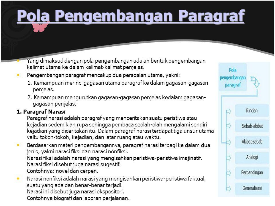 Pola Pengembangan Paragraf Pola Pengembangan Paragraf Yang dimaksud dengan pola pengembangan adalah bentuk pengembangan kalimat utama ke dalam kalimat