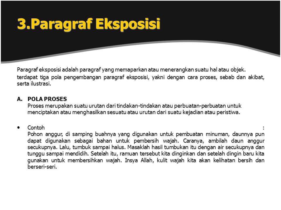 3.Paragraf Eksposisi Paragraf eksposisi adalah paragraf yang memaparkan atau menerangkan suatu hal atau objek. terdapat tiga pola pengembangan paragra
