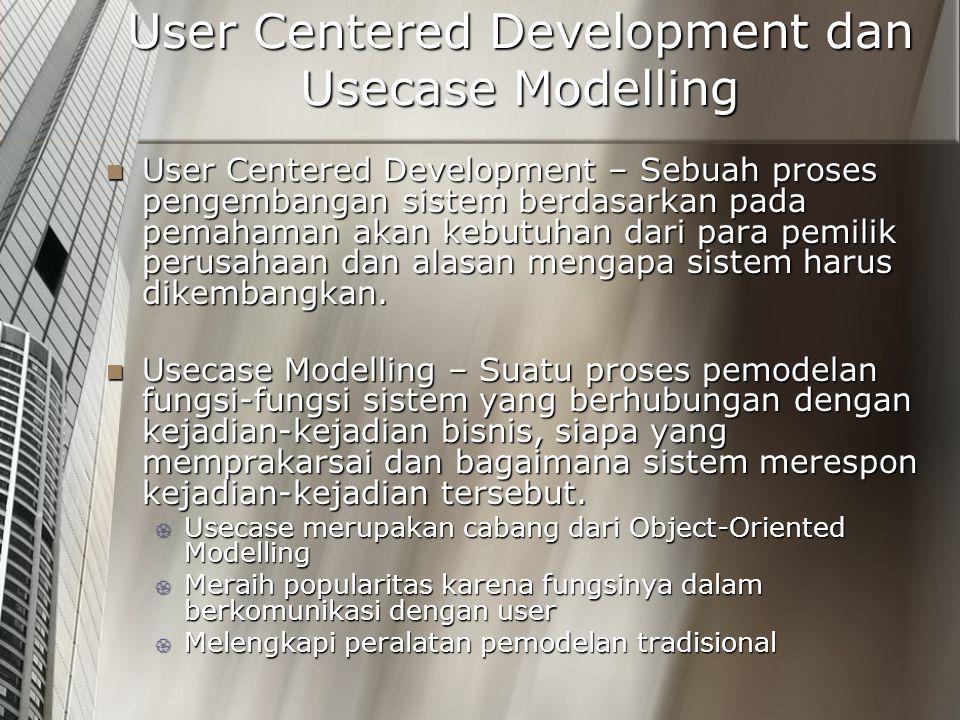 User Centered Development dan Usecase Modelling User Centered Development – Sebuah proses pengembangan sistem berdasarkan pada pemahaman akan kebutuha
