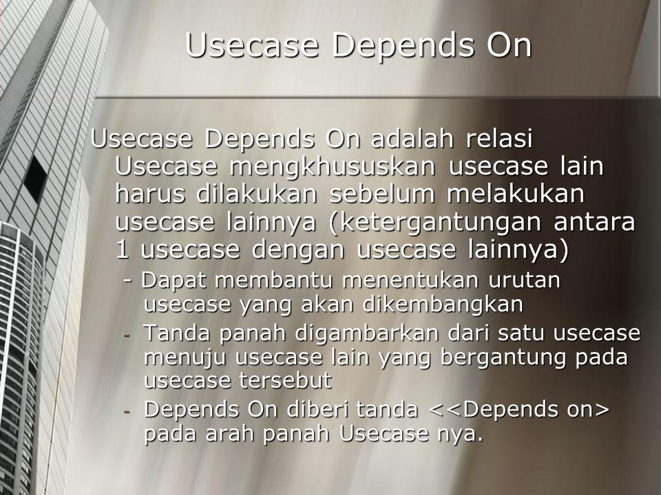 Usecase Depends On Usecase Depends On adalah relasi Usecase mengkhususkan usecase lain harus dilakukan sebelum melakukan usecase lainnya (ketergantung