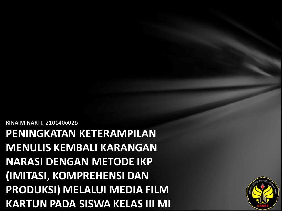 RINA MINARTI, 2101406026 PENINGKATAN KETERAMPILAN MENULIS KEMBALI KARANGAN NARASI DENGAN METODE IKP (IMITASI, KOMPREHENSI DAN PRODUKSI) MELALUI MEDIA FILM KARTUN PADA SISWA KELAS III MI MUHAMMADIYAH PURWODADI TEMBARAK TEMANGGUNG