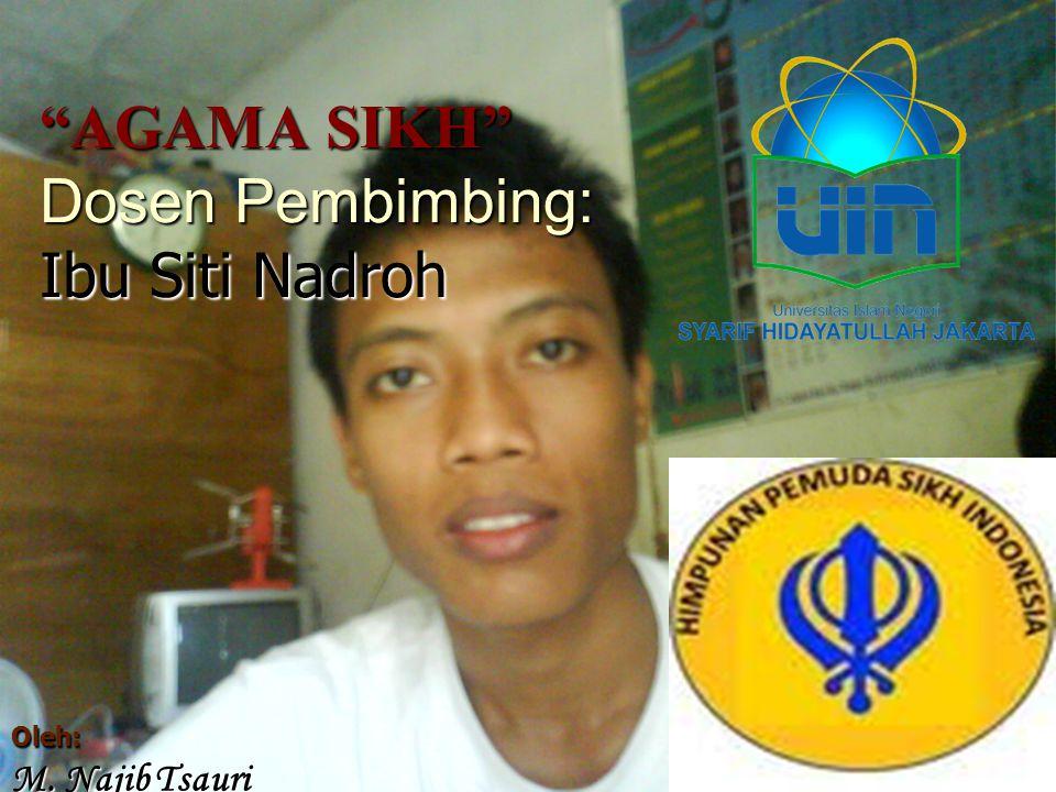 "Dosen Pembimbing: Siti Nadroh, M.Ag 1 ""AGAMA SIKH"" Dosen Pembimbing: Ibu Siti Nadroh Oleh: M. Najib Tsauri"