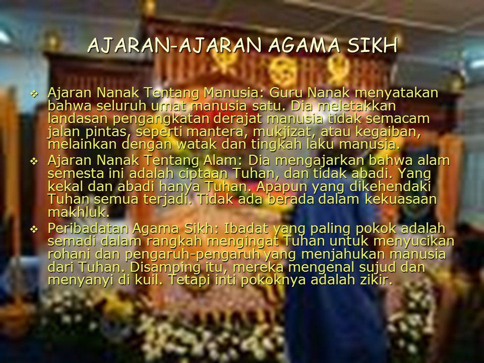 Dosen Pembimbing: Siti Nadroh, M.Ag 3 AJARAN-AJARAN AGAMA SIKH  Ajaran Nanak Tentang Manusia: Guru Nanak menyatakan bahwa seluruh umat manusia satu.