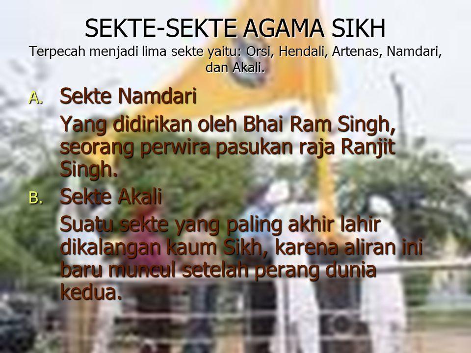 Dosen Pembimbing: Siti Nadroh, M.Ag 7 SEKTE-SEKTE AGAMA SIKH Terpecah menjadi lima sekte yaitu: Orsi, Hendali, Artenas, Namdari, dan Akali. A. Sekte N