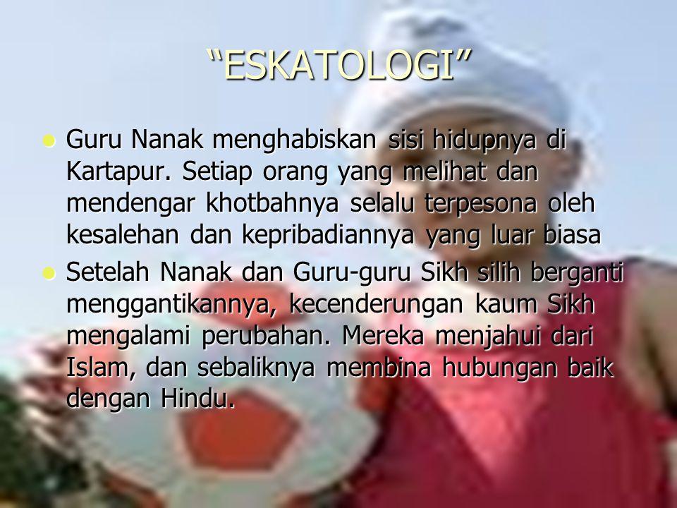 """Dosen Pembimbing: Siti Nadroh, M.Ag 8 """"ESKATOLOGI"""" Guru Nanak menghabiskan sisi hidupnya di Kartapur. Setiap orang yang melihat dan mendengar khotbahn"""