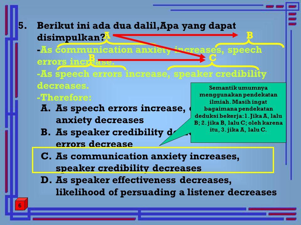 5.Berikut ini ada dua dalil,Apa yang dapat disimpulkan? -As communication anxiety increases, speech errors increase. -As speech errors increase, speak