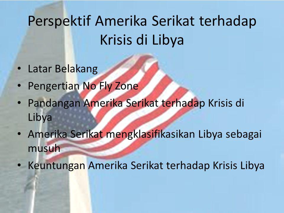 Perspektif Amerika Serikat terhadap Krisis di Libya Latar Belakang Pengertian No Fly Zone Pandangan Amerika Serikat terhadap Krisis di Libya Amerika S