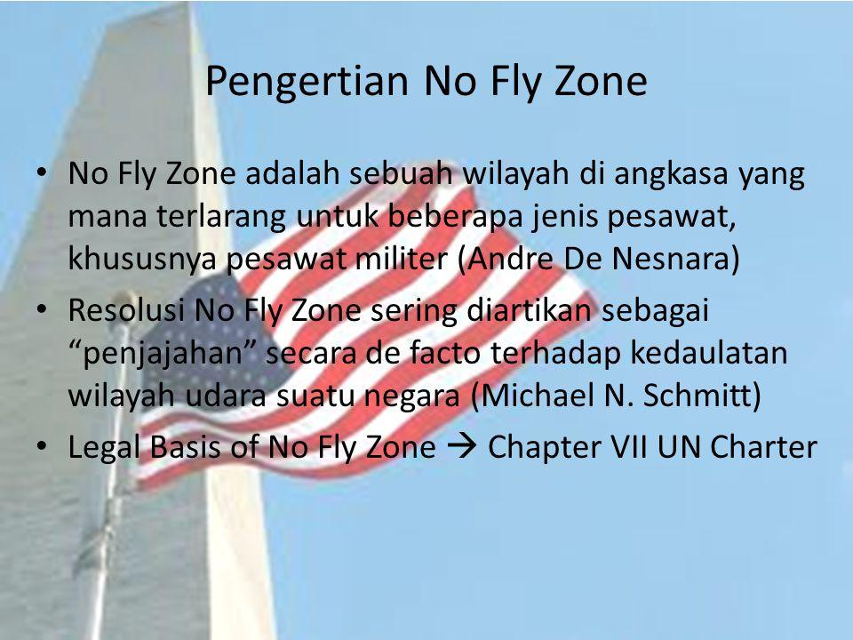 Pengertian No Fly Zone No Fly Zone adalah sebuah wilayah di angkasa yang mana terlarang untuk beberapa jenis pesawat, khususnya pesawat militer (Andre
