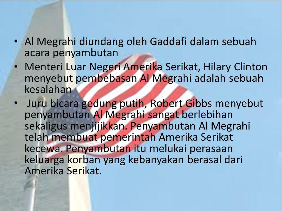 Al Megrahi diundang oleh Gaddafi dalam sebuah acara penyambutan Menteri Luar Negeri Amerika Serikat, Hilary Clinton menyebut pembebasan Al Megrahi ada