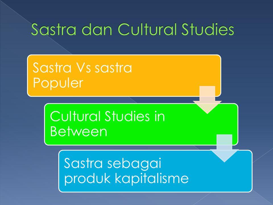 Sastra Vs sastra Populer Cultural Studies in Between Sastra sebagai produk kapitalisme