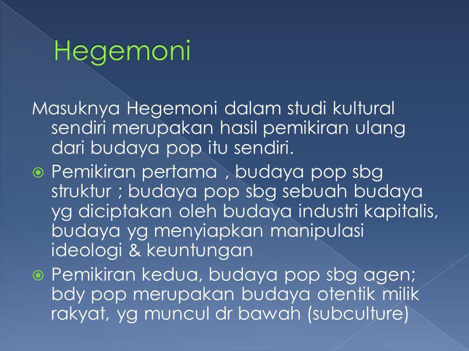 Masuknya Hegemoni dalam studi kultural sendiri merupakan hasil pemikiran ulang dari budaya pop itu sendiri.  Pemikiran pertama, budaya pop sbg strukt