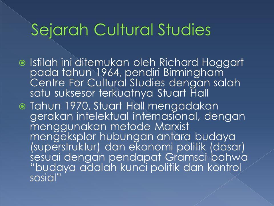  Istilah ini ditemukan oleh Richard Hoggart pada tahun 1964, pendiri Birmingham Centre For Cultural Studies dengan salah satu suksesor terkuatnya Stu