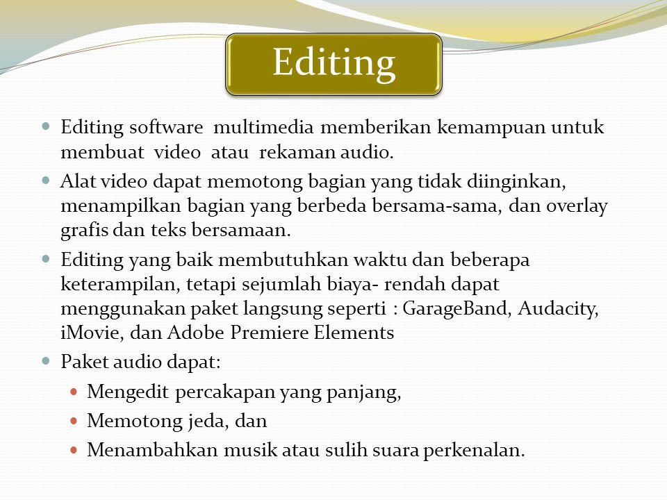 Editing Editing software multimedia memberikan kemampuan untuk membuat video atau rekaman audio. Alat video dapat memotong bagian yang tidak diinginka
