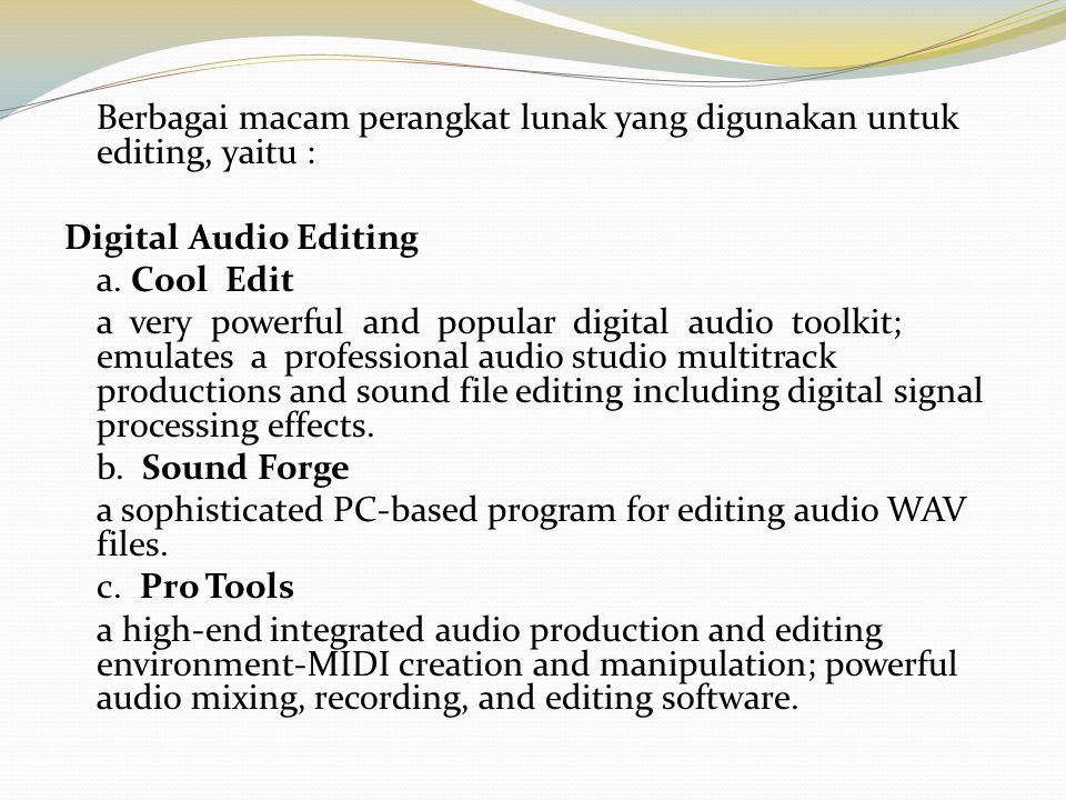 Berbagai macam perangkat lunak yang digunakan untuk editing, yaitu : Digital Audio Editing a. Cool Edit a very powerful and popular digital audio tool