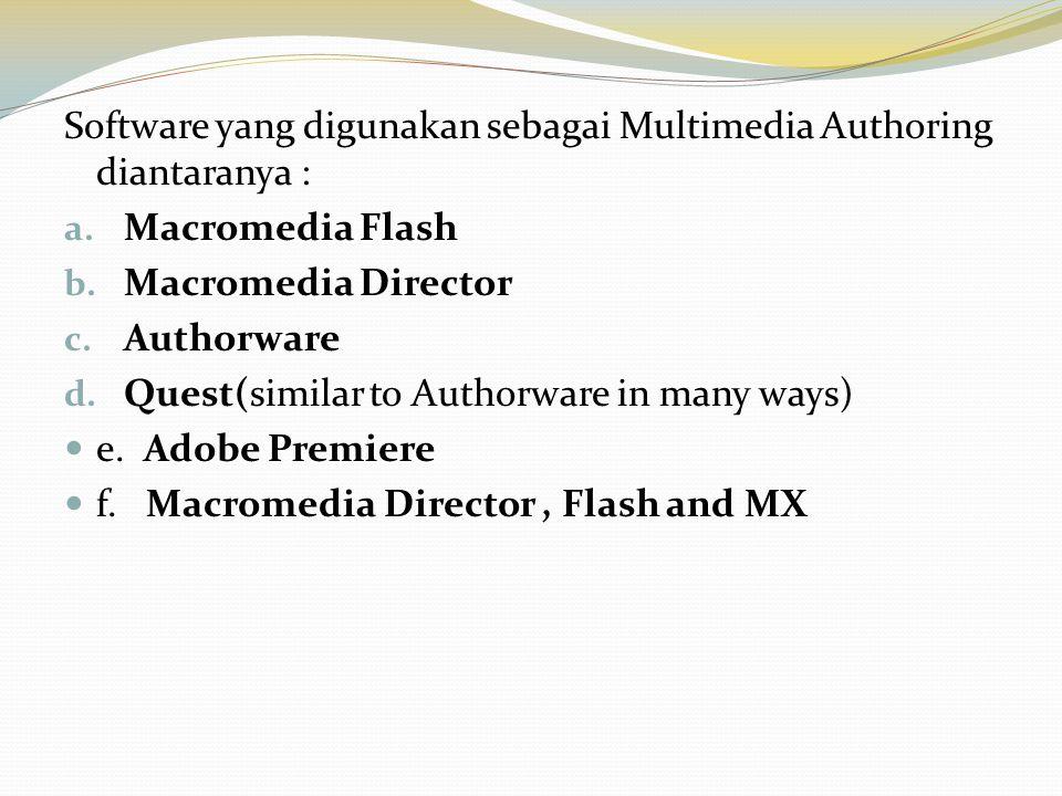 Software yang digunakan sebagai Multimedia Authoring diantaranya : a. Macromedia Flash b. Macromedia Director c. Authorware d. Quest(similar to Author