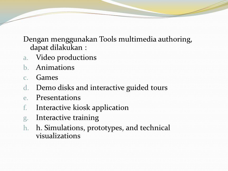 Dengan menggunakan Tools multimedia authoring, dapat dilakukan : a. Video productions b. Animations c. Games d. Demo disks and interactive guided tour